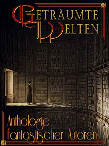 """Cover zu """"Geträumte Welten - Anthologie fantastischer Autoren"""""""